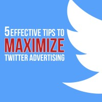 5 Effective Tips To Maximize Twitter Advertising