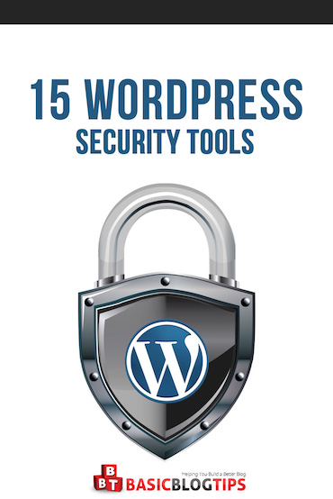 15 WordPress Security Tools for Your Blog - Basic Blog Tips
