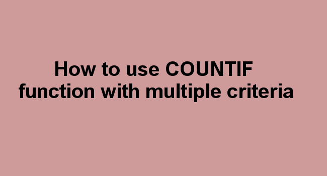 How to use COUNTIF function with multiple criteria