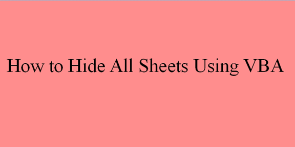 How to Hide All Sheets Using VBA