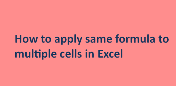How to apply the same formula to multiple cells in Excel