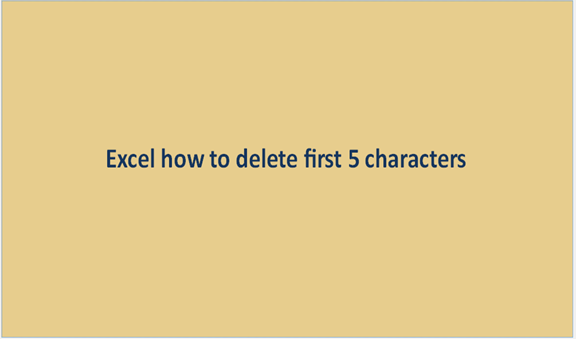 How to delete first 5 characters in Excel