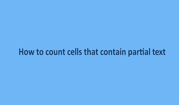 How to count cells that contain partial text in Excel
