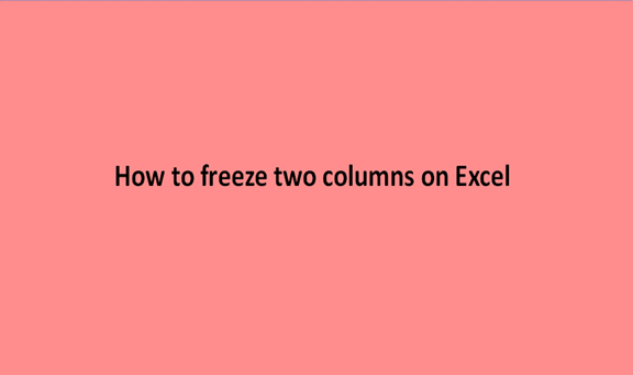 How to freeze two columns on Excel