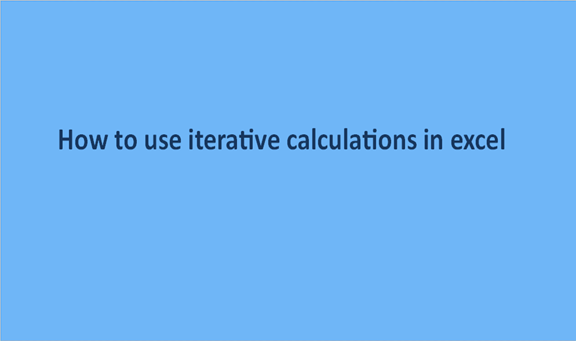 How to use iterative calculations in excel