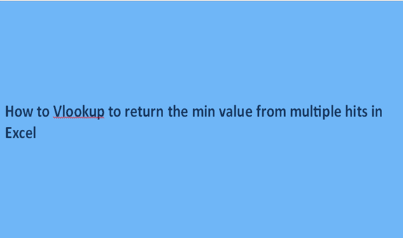 How to Vlookup to return the min value from multiple hits in Excel