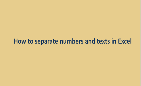How to separate numbers and texts in Excel
