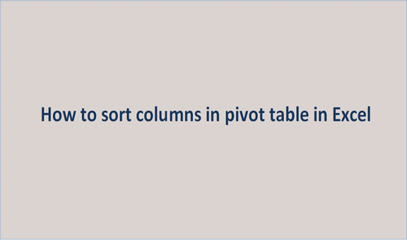 You are currently viewing How to sort columns in pivot table in Excel