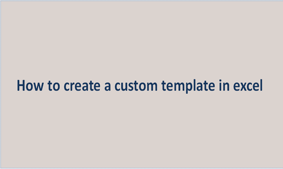 Read more about the article How to create a custom template in excel