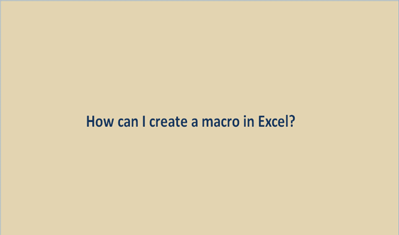 How can I create a macro in Excel?
