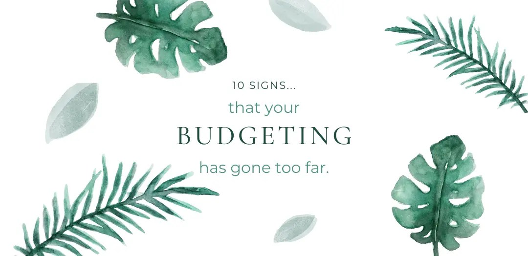 Ten signs that your strict budgeting has gone too far blog post - basic with life