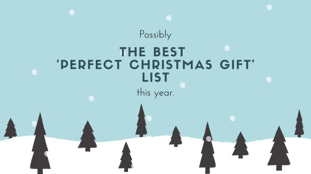 Possibly the best 'perfect Christmas gift' list Part 1 Blog Post