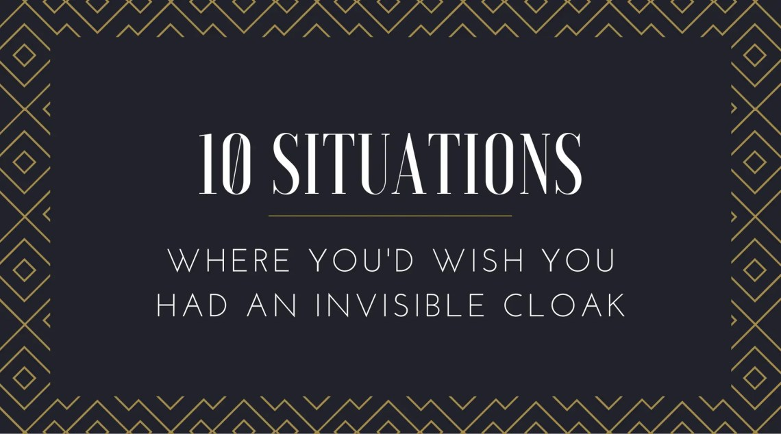 10 situation you wish you had a invisible cloak