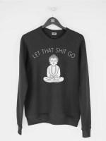 Etsy Let That Sh*t Go Sweatshirt