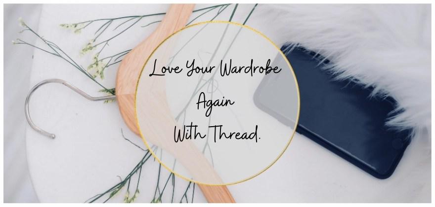 LOVE YOUR WARDROBE AGAIN WITH THREAD.COM