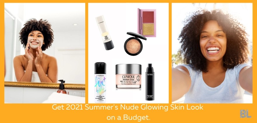 Get 2021 Summer's Nude Glowing Skin Look on a Budget.