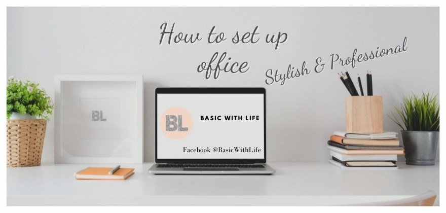 How to set up office Stylish and professional. - Basic with life blog post