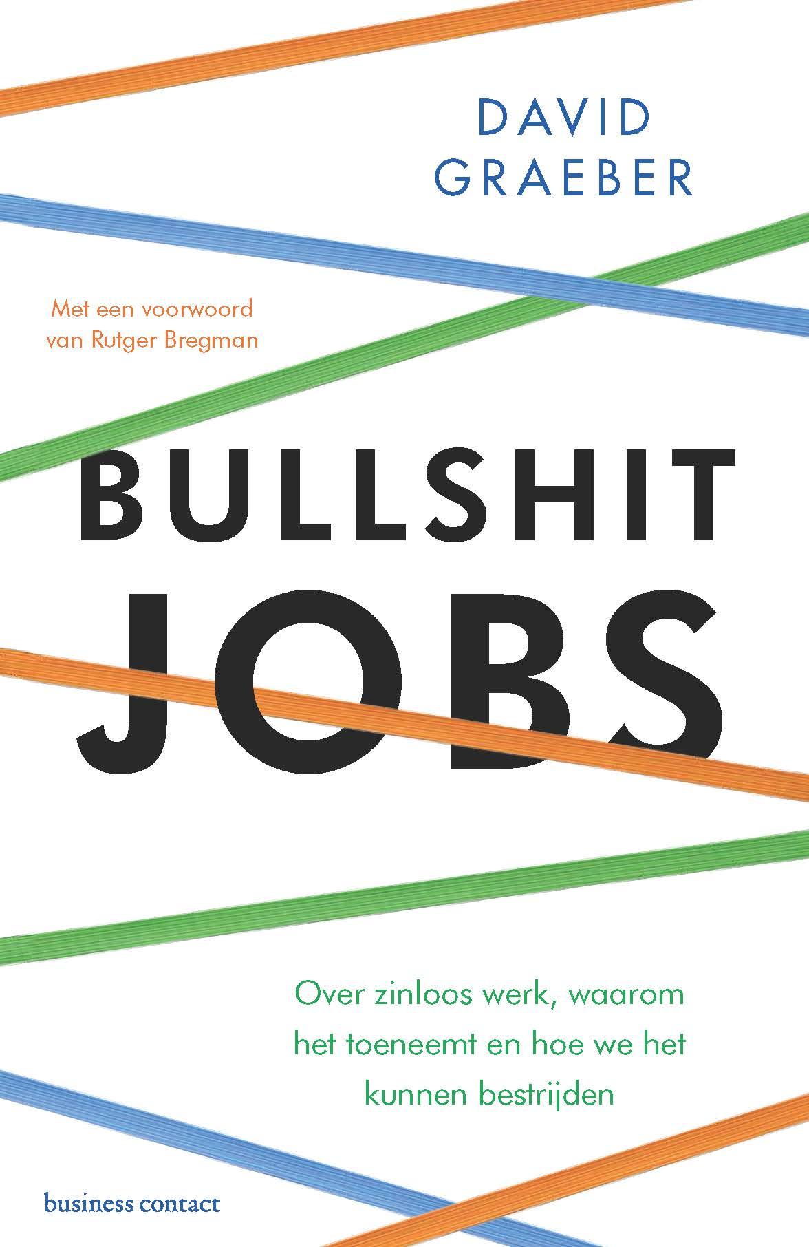 Bullshit jobs. Over zinloos werk, waarom het toeneemt en hoe we het kunnen bestrijden Boek omslag