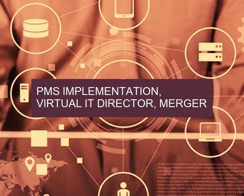 PMS Implementation, Virtual IT Director & Merger