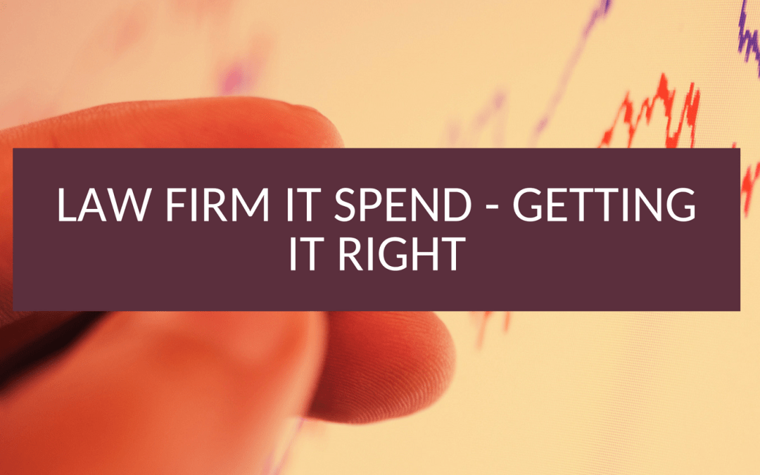 Law Firm IT Spend – Getting it Right