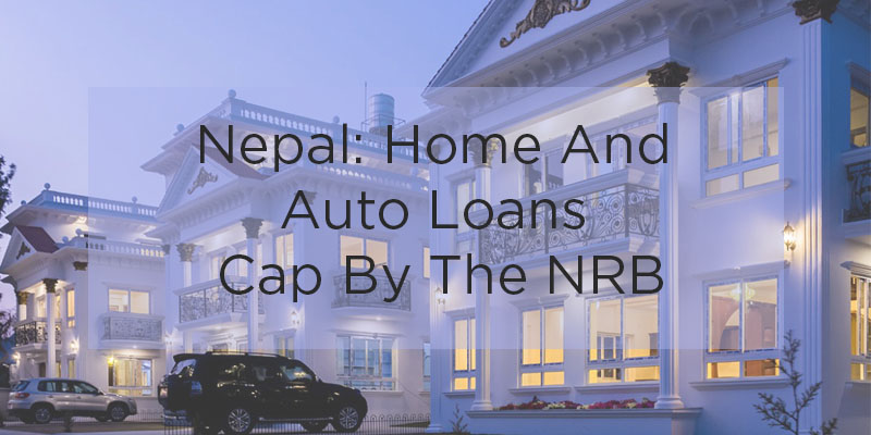 Nepal: Home And Auto Loans Cap By The NRB