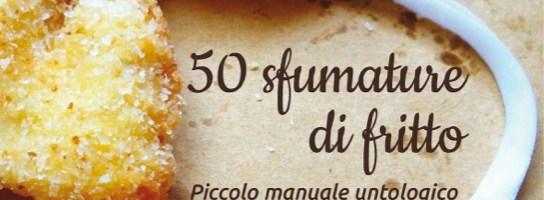 50 SFUMATURE DI FRITTO: piccolo manuale untologico