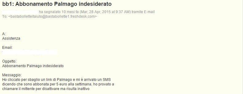 Ho cliccato per sbaglio un link di Palmago e mi è arrivato un SMS dicendo che sono abbonata per 5 euro alla settimana, ho provato a chiamare il mittente per disattivare ma risulta inattivo