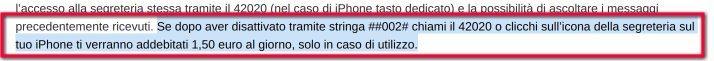Se dopo aver disattivato tramite stringa ##002# chiami il 42020 o clicchi sull'icona della segreteria sul tuo iPhone ti verranno addebitati 1,50 euro al giorno, solo in caso di utilizzo.