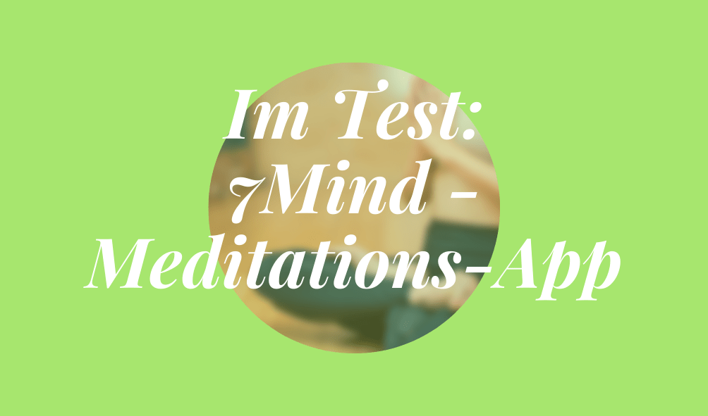 Im Test: 7Mind - die Meditations-App