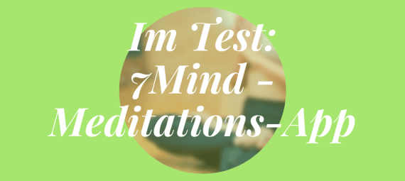 Im Test: 7Mind - die Meditations-App