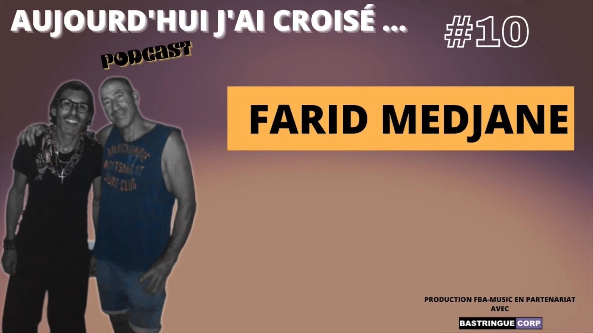 Aujourd'hui, j'ai croisé : Farid Medjane