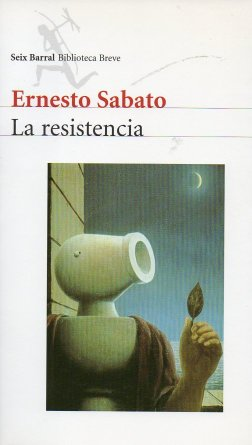 Ernesto Sabato: LA RESISTENCIA