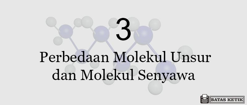 3 perbedaan molekul unsur dan senyawa