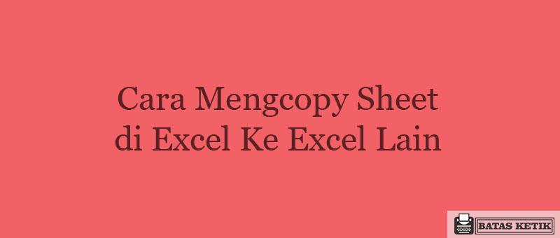 Cara Mengcopy Sheet di Excel Ke Excel Lain