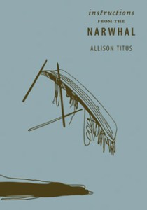 Narwhal by Alison Titus. Winner of the first ever BOOM Chapbook Contest.