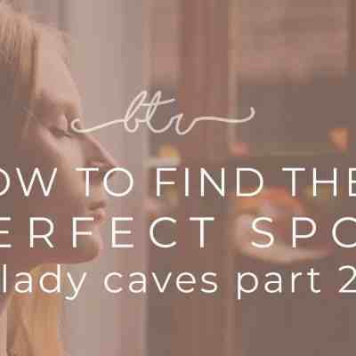 How to Find the Perfect Spot for your Woman Cave Part 2