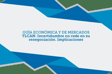 GUÍA ECONÓMICA Y DE MERCADOS – TLCAN: Incertidumbre no cede en su renegociación. Implicaciones