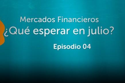 Podcast Semanal: Mercados financieros ¿Qué esperar en julio?