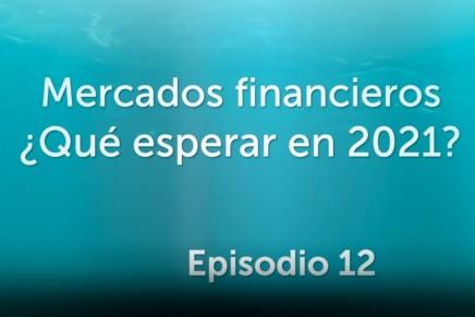 Podcast Mensual: Mercados financieros ¿Qué esperar en 2021?