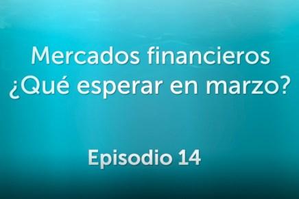 Podcast Mensual: Mercados financieros ¿Qué esperar en marzo?