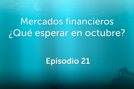Podcast Mensual: Mercados financieros ¿Qué esperar en octubre?