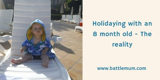 Holidaying With An 8 Month Old