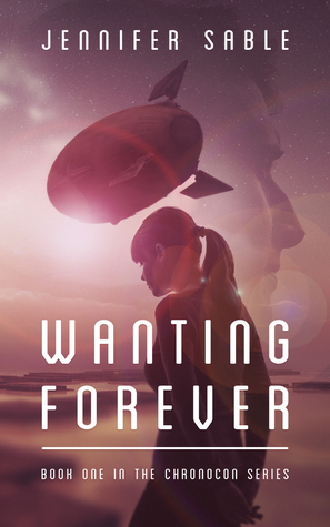 Wanting Forever (Chronocon #1) by Jennifer Sable