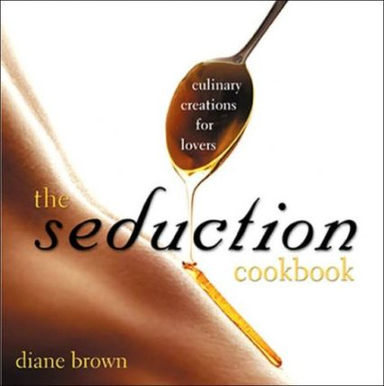 The Seduction Cookbook by Diane Brown