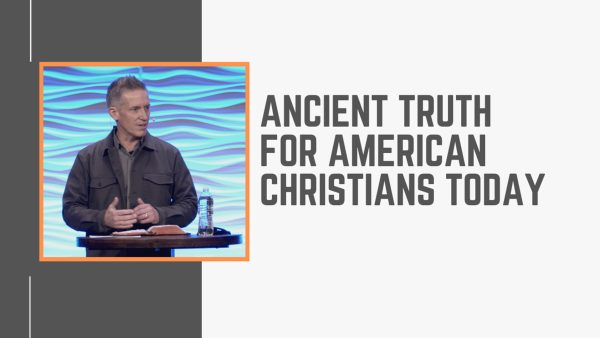 Ancient Truth For American Christians Today