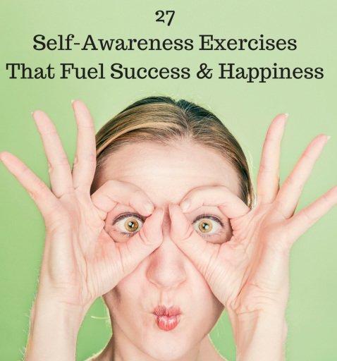 27 Self-Awareness Exercises That Fuel Success and Happiness