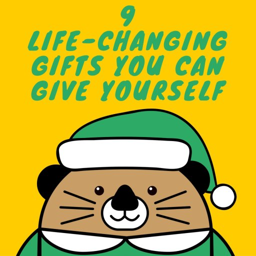 9 Life-Changing Gifts You Can Give Yourself