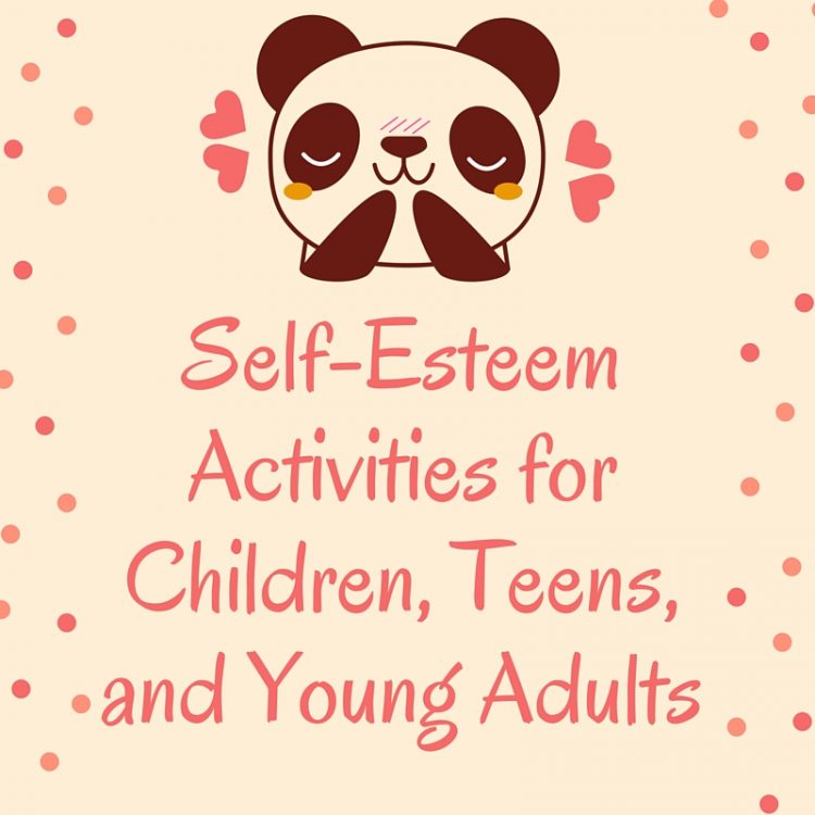 Ultimate Guide: Self-Esteem Activities for Children, Teens, and Young Adults