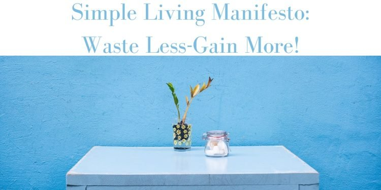 Simple Living Manifesto: Waste Less-Gain More!
