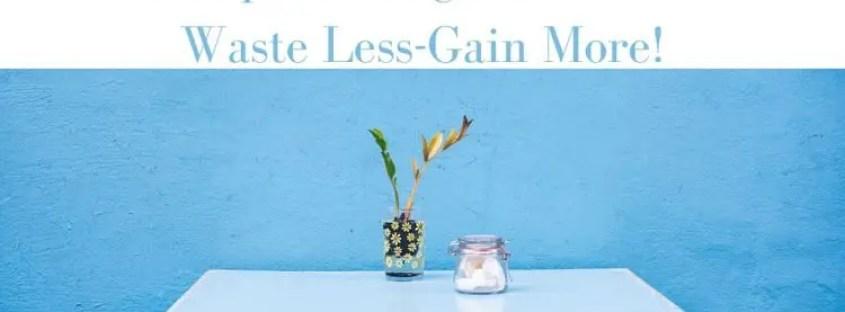 Simple Living Manifesto- Waste Less-Gain More!